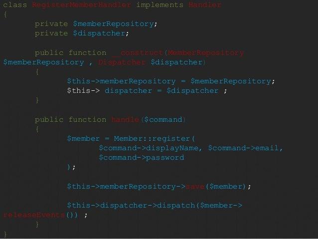 class RegisterMemberHandler implements Handler  {  private $memberRepository;  private $dispatcher;  public function __con...