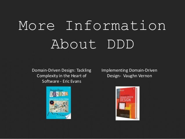 More Information  About DDD  Domain-Driven Design: Tackling  Complexity in the Heart of  Software - Eric Evans  Implementi...