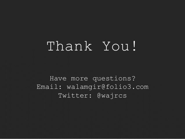 Thank You!  Have more questions?  Email: walamgir@folio3.com  Twitter: @wajrcs
