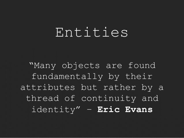 """Entities  """"Many objects are found  fundamentally by their  attributes but rather by a  thread of continuity and  identity""""..."""