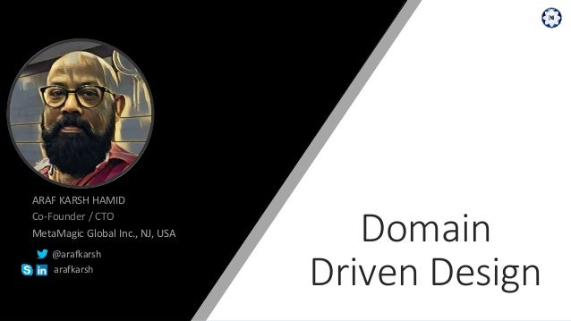 ARAF KARSH HAMID Co-Founder / CTO MetaMagic Global Inc., NJ, USA @arafkarsh arafkarsh Domain Driven Design