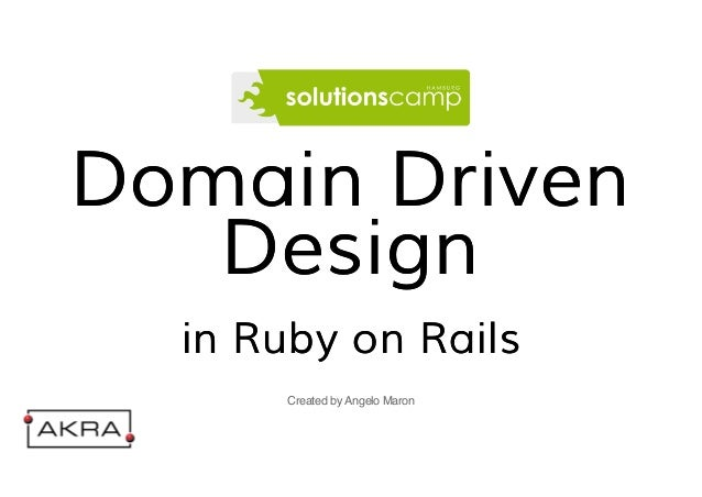 Domain Driven  Design  in Ruby on Rails  Created by Angelo Maron