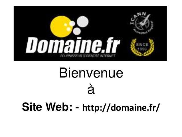 Bienvenue  à  Site Web: - http://domaine.fr/