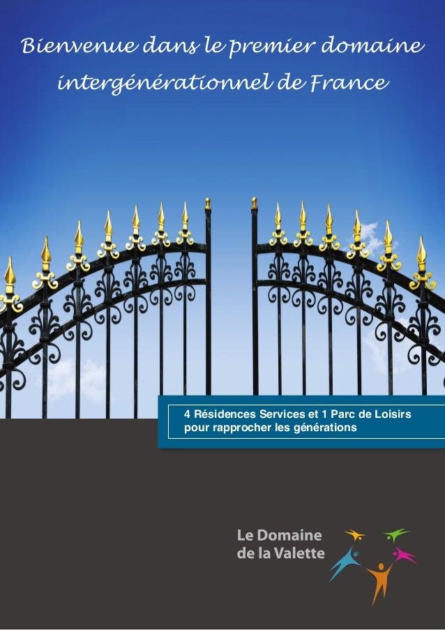 Bienvenue dans le premier domaine intergénérationnel de France  4 Résidences Services et 1 Parc de Loisirs pour rapprocher...