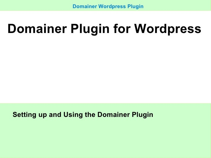 <ul><li>Setting up and Using the Domainer Plugin </li></ul><ul><li>Domainer Plugin for Wordpress </li></ul>