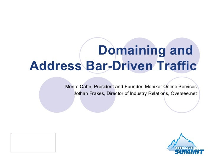 Domaining and  Address Bar-Driven Traffic Monte Cahn, President and Founder, Moniker Online Services Jothan Frakes, Direct...