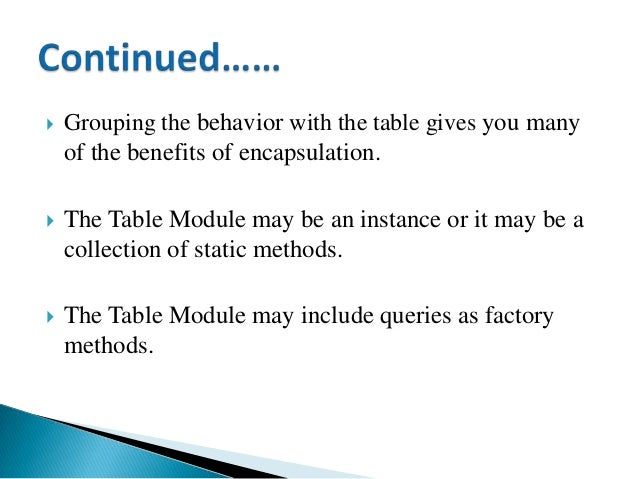  Grouping the behavior with the table gives you many of the benefits of encapsulation.  The Table Module may be an insta...