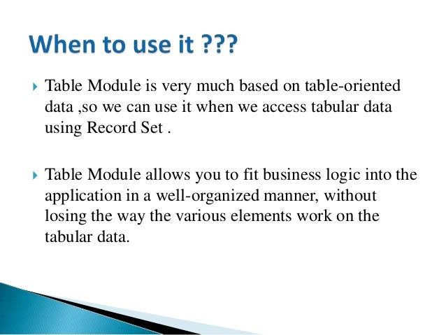  Table Module is very much based on table-oriented data ,so we can use it when we access tabular data using Record Set . ...
