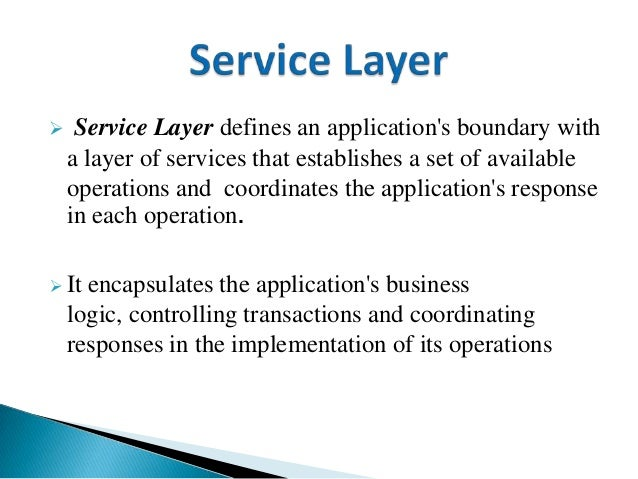  Service Layer defines an application's boundary with a layer of services that establishes a set of available operations ...