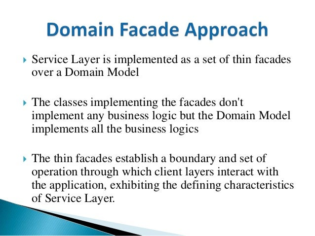  Service Layer is implemented as a set of thicker classes that directly implement application logic but delegate to encap...