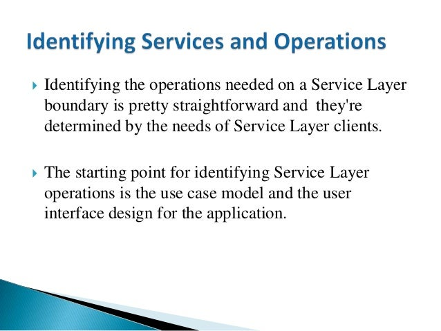  The benefit of Service Layer is that it defines a common set of application operations available to many kinds of client...