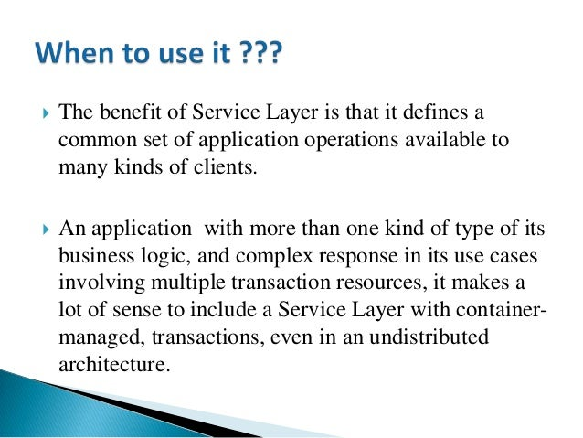  Domain Model you may want to consider Service Layer to give your Domain Model a more distinct API