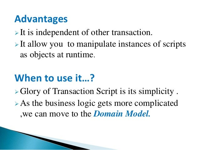 Advantages It is independent of other transaction. It allow you to manipulate instances of scripts as objects at runtime...