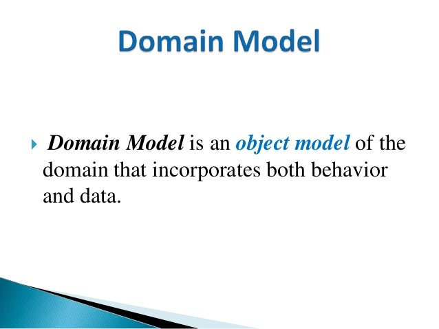  Domain Model is an object model of the domain that incorporates both behavior and data.