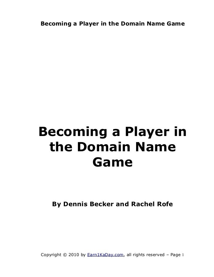 Becoming a Player in the Domain Name GameBecoming a Player in the Domain Name       Game    By Dennis Becker and Rachel Ro...
