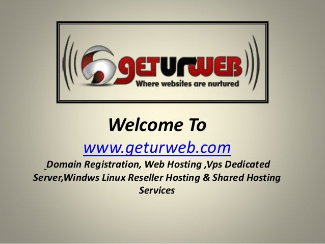 Welcome To www.geturweb.com Domain Registration, Web Hosting ,Vps Dedicated Server,Windws Linux Reseller Hosting & Shared ...