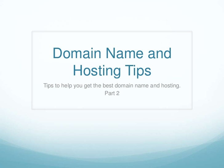 Domain Name and Hosting Tips<br />Tips to help you get the best domain name and hosting.<br />Part 2<br />
