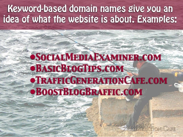 Keyword-based domain names give you an idea of what the website is about. Examples:  •SocialMediaExaminer.com •BasicBlogTi...