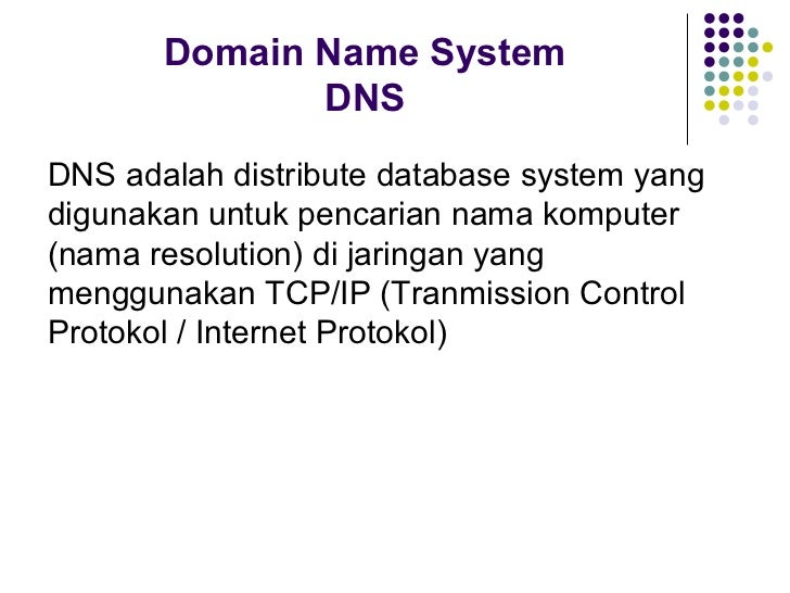 Domain Name System              DNSDNS adalah distribute database system yangdigunakan untuk pencarian nama komputer(nama ...