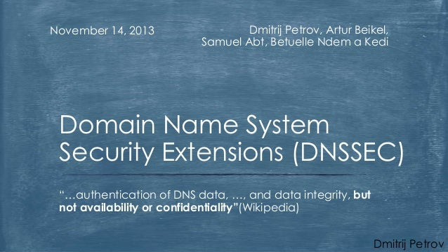 November 14, 2013  Dmitrij Petrov, Artur Beikel, Samuel Abt, Betuelle Ndem a Kedi  Domain Name System Security Extensions ...