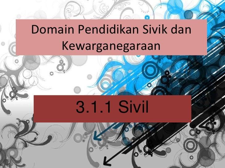 Domain Pendidikan Sivik dan    Kewarganegaraan       3.1.1 Sivil