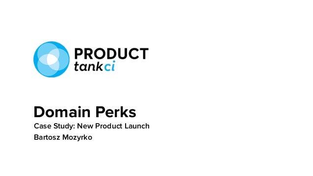 Case Study: New Product Launch Bartosz Mozyrko Domain Perks