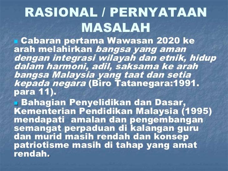 RASIONAL / PERNYATAAN MASALAH<br /><ul><li>Cabaran pertama Wawasan 2020 ke arah melahirkan bangsa yang aman dengan integra...