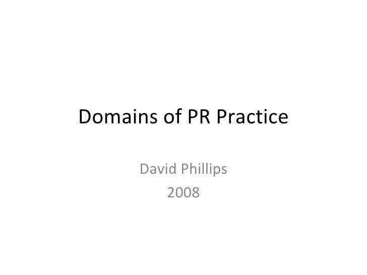 Domains of PR Practice David Phillips 2008