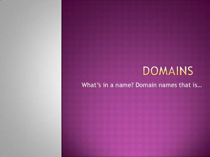 What's in a name? Domain names that is…