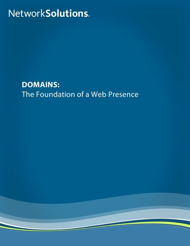 DOMAINS: The Foundation of a Web Presence     Network Solutions® White Paper How To Choose the Right E-Commerce Provider -...