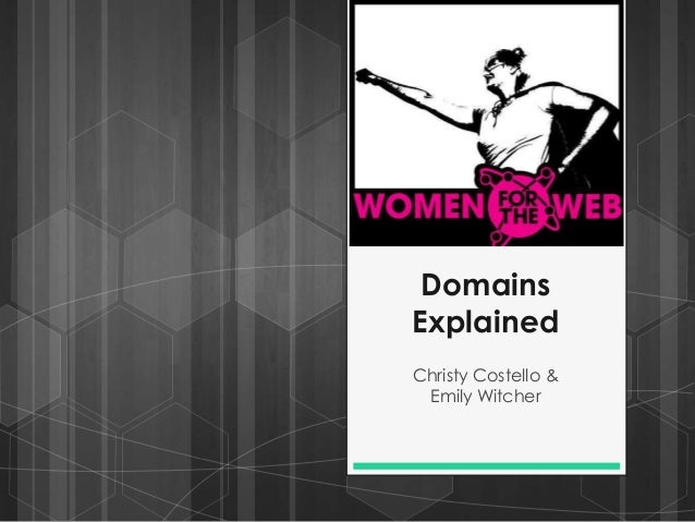 Domains  Explained  Christy Costello &  Emily Witcher