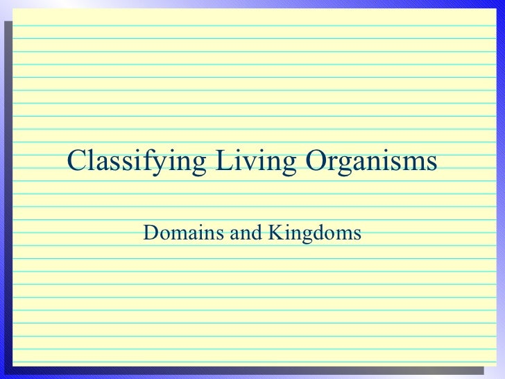 Classifying Living Organisms     Domains and Kingdoms