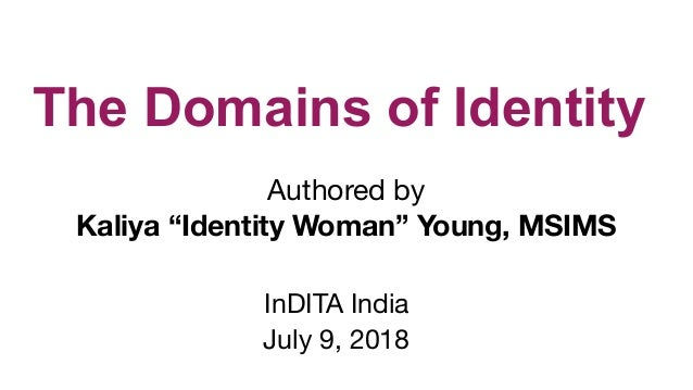 "The Domains of Identity Authored by   Kaliya ""Identity Woman"" Young, MSIMS InDITA India   July 9, 2018"