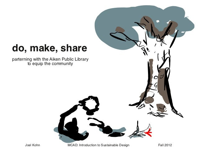 do, make, shareparterning with the Aiken Public Library        to equip the community      Joel Kohn              MCAD: In...