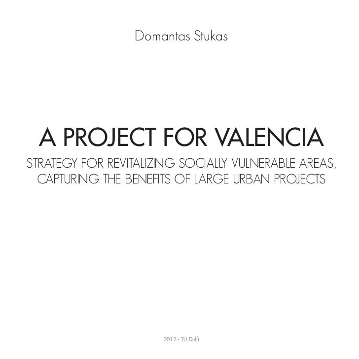Domantas Stukas  A Project For ValenciaSTRATEGY FOR REVITALIZING SOCIALLY VULNERABLE AREAS,  CAPTURING THE BENEFITS OF LAR...