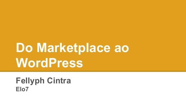 Do Marketplace ao WordPress Fellyph Cintra Elo7