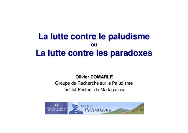 La lutte contre le paludisme                    ouLa lutte contre les paradoxes              Olivier DOMARLE    Groupe de ...