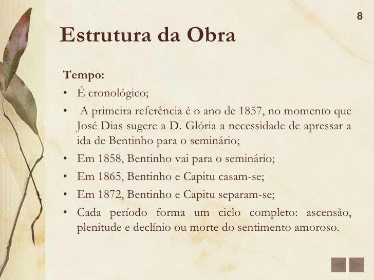 Estrutura da Obra<br />Foco narrativo: <br />Narrado em primeira pessoa, por Bento Santiago, que escreve a história de sua...