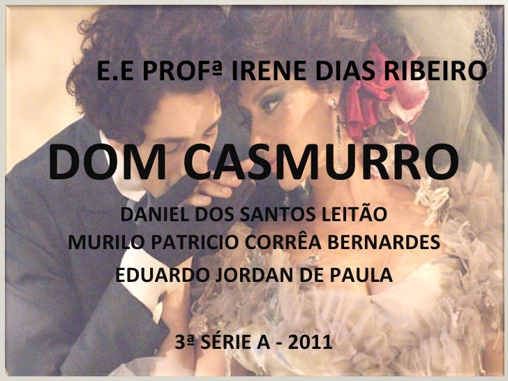 E.E PROFª IRENE DIAS RIBEIRO DOM CASMURRO DANIEL DOS SANTOS LEITÃO MURILO PATRICIO CORRÊA BERNARDES EDUARDO JORDAN DE PAUL...
