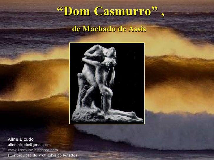 """"""" Dom Casmurro"""" , de Machado de Assis Aline Bicudo [email_address] www.literaline.blogspot.com (Contribuição do Prof. Edva..."""