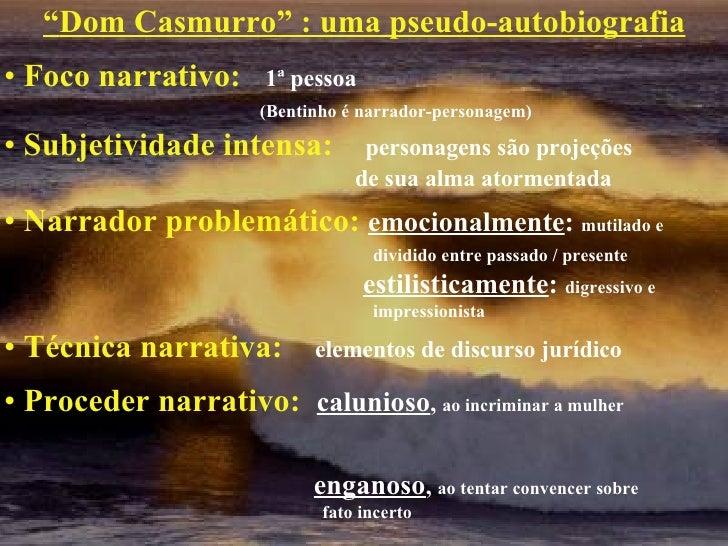 "<ul><li>"" Dom Casmurro"" : uma pseudo-autobiografia   </li></ul><ul><li>Foco narrativo:   1ª pessoa </li></ul><ul><li>(Bent..."