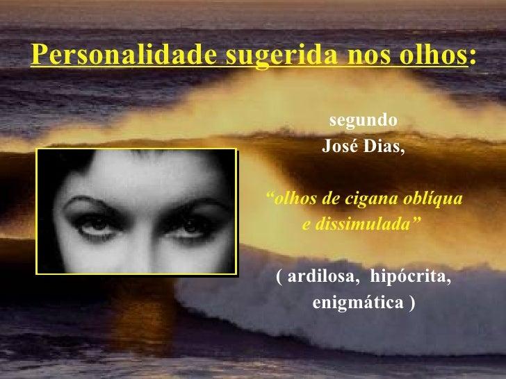 """Personalidade sugerida nos olhos : segundo  José Dias, """" olhos de cigana oblíqua e dissimulada""""   ( ardilosa,  hipócrita, ..."""