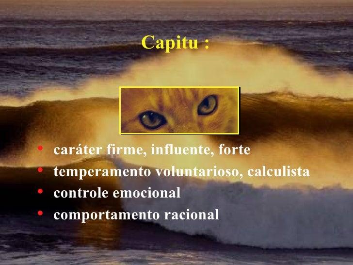<ul><li>caráter firme, influente, forte </li></ul><ul><li>temperamento voluntarioso, calculista </li></ul><ul><li>controle...