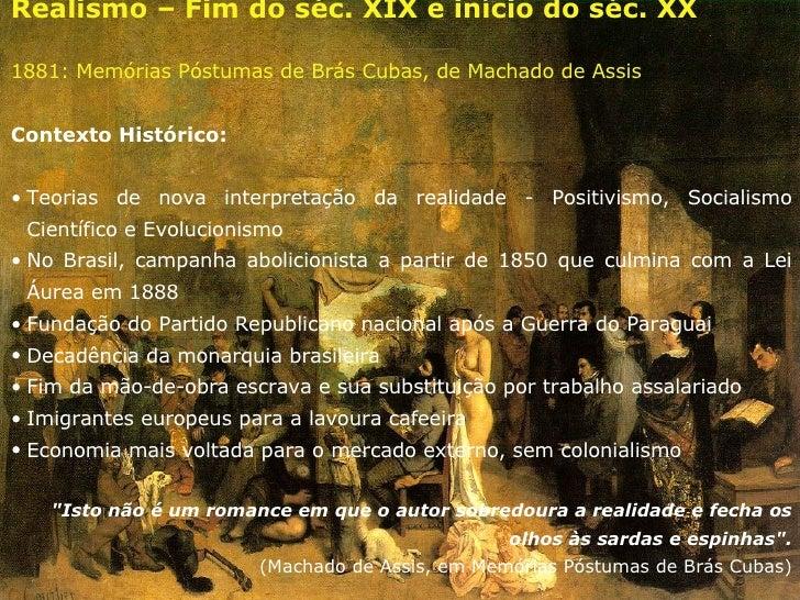 <ul><li>Realismo – Fim do séc. XIX e início do séc. XX </li></ul><ul><li>1881: Memórias Póstumas de Brás Cubas, de Machado...