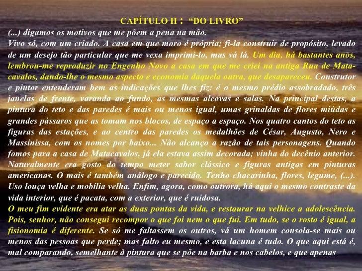 """CAPÍTULO II  :   """"DO LIVRO"""" (...) digamos os motivos que me põem a pena na   mão.  Vivo só, com um criado. A casa em que m..."""