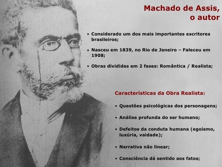 <ul><li>Machado de Assis, </li></ul><ul><li>o autor </li></ul><ul><li>Características da Obra Realista: </li></ul><ul><li>...