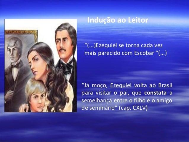 """""""Muitos homens choravam também, as mulheres todas. Só Capitu amparando a viúva, parecia vencer-se a si mesma."""" (cap, CXXII..."""