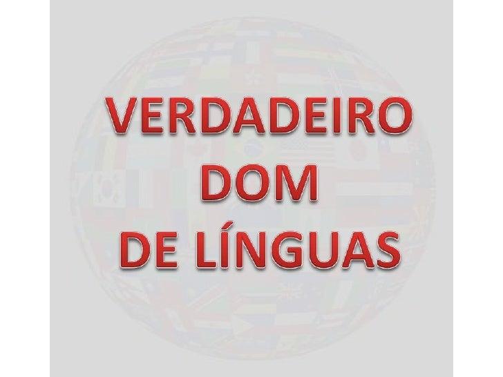 VERDADEIRO DOM <br />DE LÍNGUAS<br />