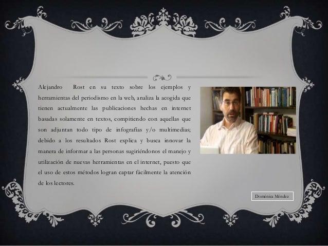 Alejandro  Rost en su texto sobre los ejemplos y  herramientas del periodismo en la web, analiza la acogida que tienen act...