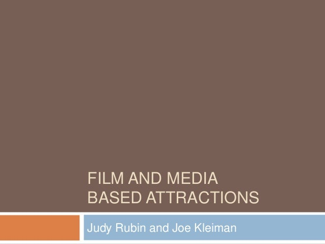 FILM AND MEDIA BASED ATTRACTIONS Judy Rubin and Joe Kleiman